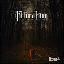 Creation-Destruction - CD Audio di Fit for a King