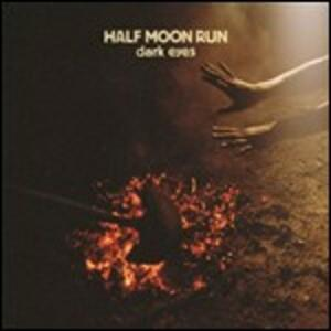 Dark Eyes - Vinile LP di Half Moon Run