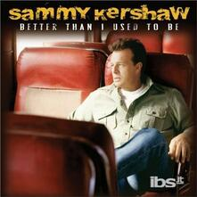 Better Then I Used to be - CD Audio di Sammy Kershaw