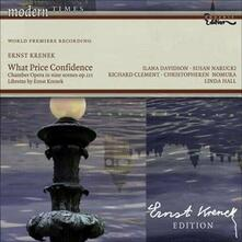 What Price Confidence Op.111, 3 Songs Opp.216, 112, 56 - CD Audio di Ernst Krenek