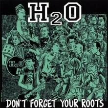Don't Forget Your Roots - CD Audio di H2O