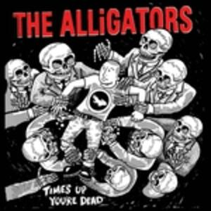 Time's Up You're Dead - Vinile LP di Alligators
