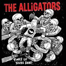 Time's Up, You're Dead - CD Audio di Alligators