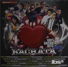 I Love Bachata 2015 - CD Audio