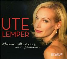 Between Yesterday & Tomorrow - CD Audio di Ute Lemper
