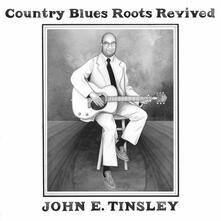 Country Blues Roots Revived - CD Audio di John E. Tinsley