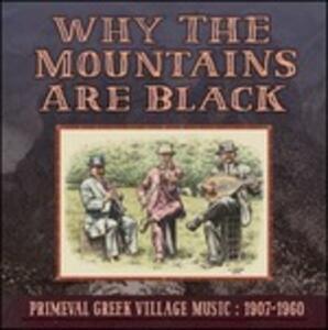 Why the Mountains Are Black. Primeval Greek Village Music 1907-1960 - Vinile LP