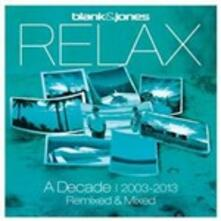 Relax. A Decade 2003-2013 Remixed & Mixed - CD Audio di Blank & Jones