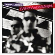 #Whatwedoatnight - CD Audio di Blank & Jones