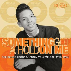 Something Got a Hold on Me. The Ru-Jac Records Story vol.1 1963-1964 - CD Audio