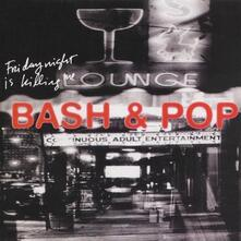 Friday Night Is Killing - CD Audio di Bash & Pop