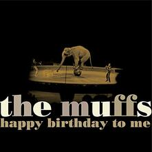 Happy Birthday to me - CD Audio di Muffs