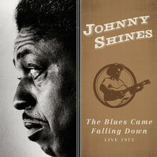 The Blues Came Falling Down - CD Audio di Johnny Shines