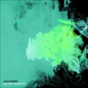 All You Could Do - Vinile 7'' di Alex Banks