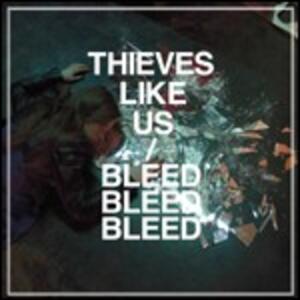 Bleed Bleed Bleed - CD Audio di Thieves Like Us