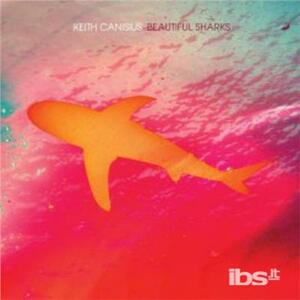 Beautiful Sharks - Vinile LP di Keith Canisius