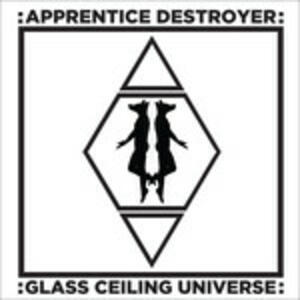 Glass Ceiling Universe - CD Audio di Apprentice Destroyer