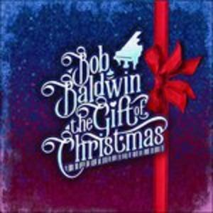 Gift of Christmas (Digipack) - CD Audio di Bob Baldwin