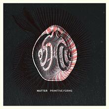 Primitive Forms - CD Audio di Matter