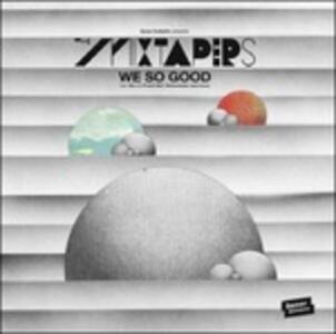 We So Good - Vinile LP di Mixtapers
