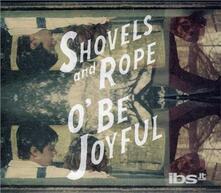 O Be Joyful - CD Audio di Shovels & Rope