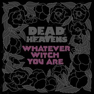 Whatever Witch You Are - CD Audio di Dead Heavens