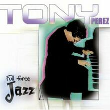 From Enchantment and Timba... to Full Force Jazz - CD Audio di Tony Perez
