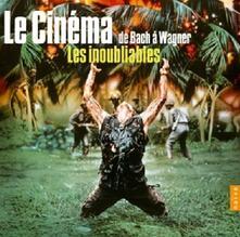 Le Cinéma De Bach À Wagner. Les Inoubliables (Colonna Sonora) - CD Audio