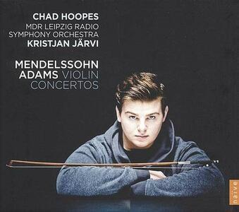 Concerti per violino - CD Audio di Felix Mendelssohn-Bartholdy,John Adams,Radio Symphony Orchestra Lipsia,Kristjan Järvi,Chad Hoopes