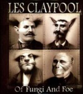 Of Fungi and Foe - Vinile LP di Les Claypool