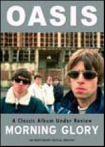 Oasis. Morning Glory. A Classic Album Under Review - DVD
