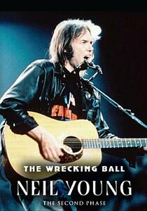 Neil Young. The Wrecking Ball. The Second Phase - DVD