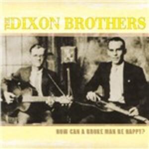 How Can a Broke Man be - CD Audio di Dixon Brothers