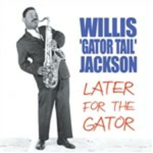 Later for the Gator - CD Audio di Willis Jackson