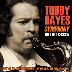 Symphony the Lost Session 1972 with Tony Lee Trio - CD Audio di Tubby Hayes