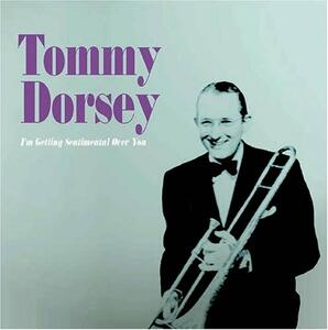 I'm Getting Sentimental Over You - CD Audio di Tommy Dorsey