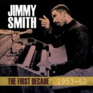 First Decade 1953-62 - CD Audio di Jimmy Smith