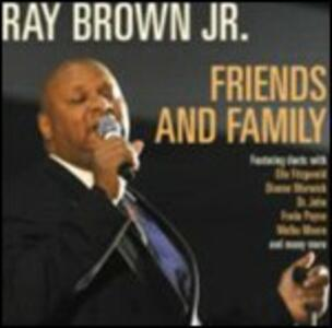 Friends and Family - CD Audio di Ray Brown Jr.