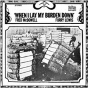 When I Lay My Burden Down - Vinile LP di Furry Lewis,Mississippi Fred McDowell
