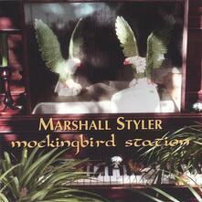 Mockingbird Station - CD Audio di Marshall Styler