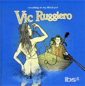 Something In My Blindspot - CD Audio di Vic Ruggiero