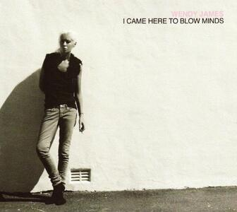 I Came Here to Blow Minds - CD Audio di Wendy James