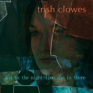 In The Nighttime She Is There - CD Audio di Trish Clowes