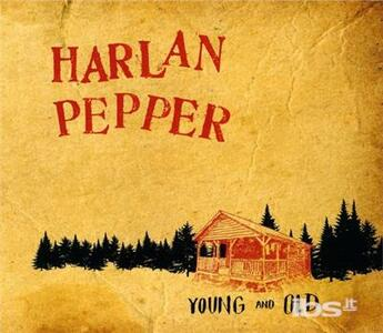 Young And Old - CD Audio di Harlan Pepper