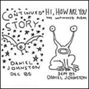 Continued Story - Hi, How Are You - CD Audio di Daniel Johnston