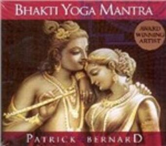 Bhakti Yoga Mantra - CD Audio di Patrick Bernard