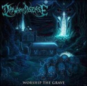 Worship the Grave - CD Audio di Dawn of Disease
