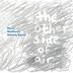 Myra Melford's Snowy Egret. Other Side of Air - CD Audio di Myra Melford