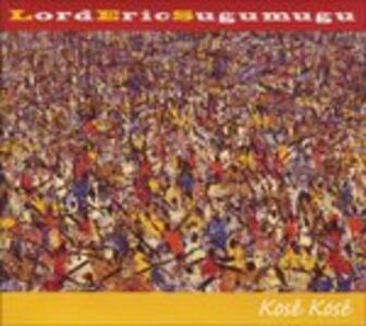 Kose Kose - CD Audio di Lord Eric Sugumugu