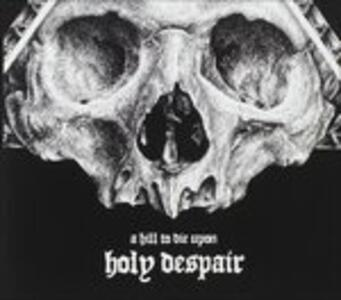 Holy Despair - CD Audio di A Hill To Die Upon